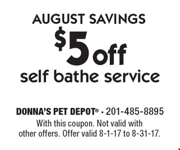AUGUST SAVINGS. $5 off self bathe service. With this coupon. Not valid with other offers. Offer valid 8-1-17 to 8-31-17.
