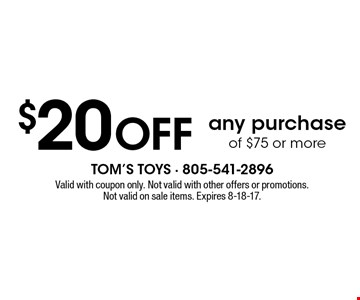 $20 Off any purchase of $75 or more. Valid with coupon only. Not valid with other offers or promotions. Not valid on sale items. Expires 8-18-17.