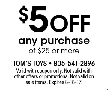 $5 Off any purchase of $25 or more. Valid with coupon only. Not valid with other offers or promotions. Not valid on sale items. Expires 8-18-17.
