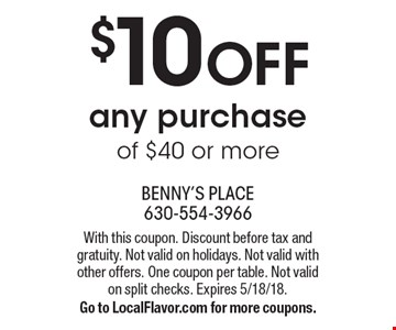$10 off any purchase of $40 or more. With this coupon. Discount before tax and gratuity. Not valid on holidays. Not valid with other offers. One coupon per table. Not valid on split checks. Expires 5/18/18. Go to LocalFlavor.com for more coupons.
