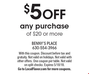 $5 off any purchase of $20 or more. With this coupon. Discount before tax and gratuity. Not valid on holidays. Not valid with other offers. One coupon per table. Not valid on split checks. Expires 5/18/18. Go to LocalFlavor.com for more coupons.