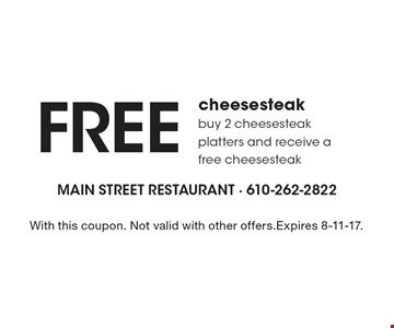 Free cheesesteak. Buy 2 cheesesteak platters and receive a free cheesesteak. With this coupon. Not valid with other offers. Expires 8-11-17.