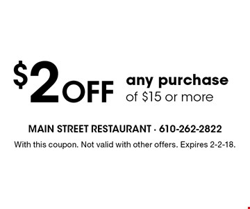$2 Off any purchase of $15 or more. With this coupon. Not valid with other offers. Expires 2-2-18.