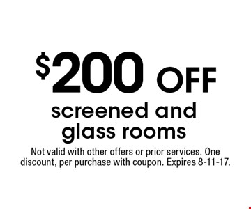 $200 OFF screened and glass rooms. Not valid with other offers or prior services. One discount, per purchase with coupon. Expires 8-11-17.