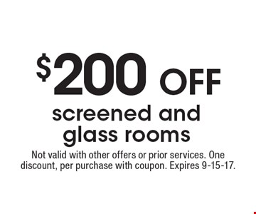 $200 OFF screened and glass rooms. Not valid with other offers or prior services. One discount, per purchase with coupon. Expires 9-15-17.