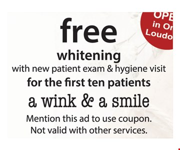 Free whitening with new patient exam and hygiene visit for the first ten patients. Mention this ad to use coupon. Not valid with other services.