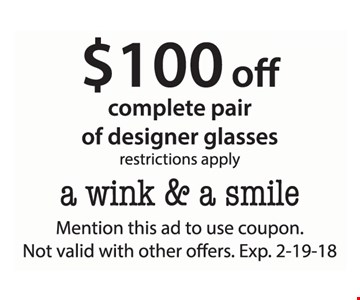 $100 off complete pair of designer glasses, restrictions apply. Mention this ad to use coupon. Not valid with other services.