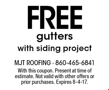 FREE gutters with siding project. With this coupon. Present at time of estimate. Not valid with other offers or prior purchases. Expires 8-4-17.