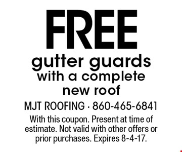 FREE gutter guards with a complete new roof. With this coupon. Present at time of estimate. Not valid with other offers or prior purchases. Expires 8-4-17.