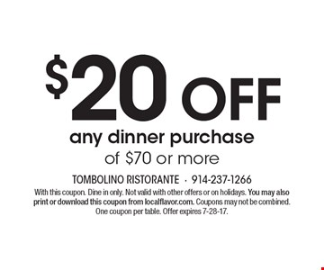 $20 off any dinner purchase of $70 or more. With this coupon. Dine in only. Not valid with other offers or on holidays. You may also print or download this coupon from localflavor.com. Coupons may not be combined. One coupon per table. Offer expires 7-28-17.