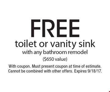 Free toilet or vanity sink with any bathroom remodel ($650 value). With coupon. Must present coupon at time of estimate. Cannot be combined with other offers. Expires 9/18/17.