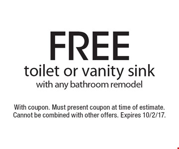 free toilet or vanity sink with any bathroom remodel. With coupon. Must present coupon at time of estimate. Cannot be combined with other offers. Expires 10/2/17.
