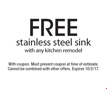 free stainless steel sink with any kitchen remodel. With coupon. Must present coupon at time of estimate. Cannot be combined with other offers. Expires 10/2/17.