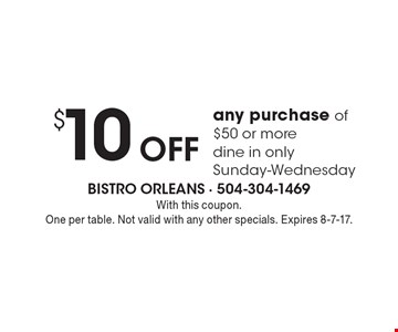 $10 Off any purchase of $50 or more. Dine in only Sunday-Wednesday. With this coupon. One per table. Not valid with any other specials. Expires 8-7-17.