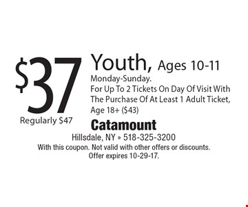 $37 Youth, Ages 10-11. Monday-Sunday. For Up To 2 Tickets On Day Of Visit With The Purchase Of At Least 1 Adult Ticket, Age 18+ ($43). With this coupon. Not valid with other offers or discounts. Offer expires 10-29-17.
