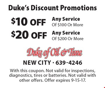 Duke's Discount Promotions $10 OFF Any ServiceOf $100 Or More. $20 OFF Any ServiceOf $200 Or More. . With this coupon. Not valid for inspections, diagnostics, tires or batteries. Not valid with other offers. Offer expires 9-15-17.