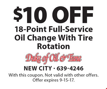 $10 OFF 18-Point Full-Service Oil Change With Tire Rotation. With this coupon. Not valid with other offers. Offer expires 9-15-17.