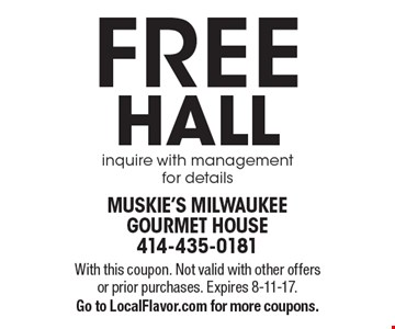 FREE HALL inquire with management for details. With this coupon. Not valid with other offers or prior purchases. Expires 8-11-17. Go to LocalFlavor.com for more coupons.