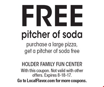 Free pitcher of soda. Purchase a large pizza, get a pitcher of soda free. With this coupon. Not valid with other offers. Expires 8-18-17. Go to LocalFlavor.com for more coupons.