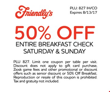 50% off entire breakfast check saturday & sunday. PLU 827. Limit one coupon per table per visit. Free kids meal with the purchase of each adult entree excluding $5.55 menu entrees. not valid for online orders. Discount does not apply to gift card purchase, Ziosk game fees and other promotional or discount offers such as senior discount or 50% off breakfast. Reproduction or resale of this coupon is prohibited. Tax and gratuity not included.