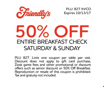50% Off Entire Breakfast Check, Saturday & Sunday.