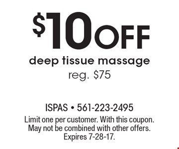 $10 Off deep tissue massage, reg. $75. Limit one per customer. With this coupon. May not be combined with other offers. Expires 7-28-17.
