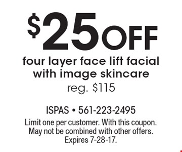 $25 Off four layer face lift facial with image skincare, reg. $115. Limit one per customer. With this coupon. May not be combined with other offers. Expires 7-28-17.