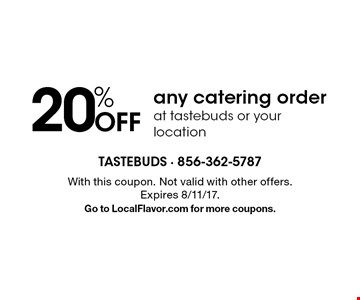 20% OFFany catering order at tastebuds or your location. With this coupon. Not valid with other offers. Expires 8/11/17.Go to LocalFlavor.com for more coupons.