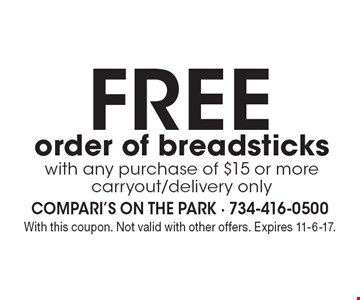 FREE order of breadsticks with any purchase of $15 or more, carryout/delivery only. With this coupon. Not valid with other offers. Expires 11-6-17.