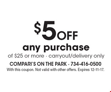 $5OFF any purchase of $25 or more - carryout/delivery only. With this coupon. Not valid with other offers. Expires 12-11-17.
