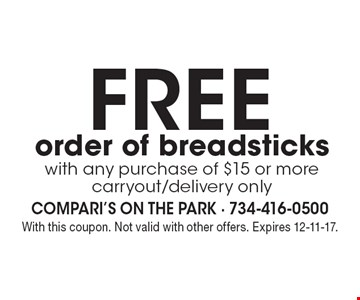 FREE order of breadsticks with any purchase of $15 or morecarryout/delivery only. With this coupon. Not valid with other offers. Expires 12-11-17.