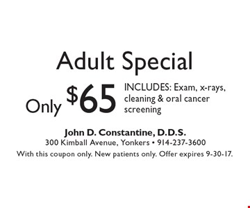 only $65 Adult Special includes: Exam, x-rays, cleaning & oral cancer screening. With this coupon only. New patients only. Offer expires 9-30-17.