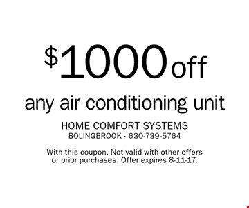 $1000 off any air conditioning unit. With this coupon. Not valid with other offers or prior purchases. Offer expires 8-11-17.