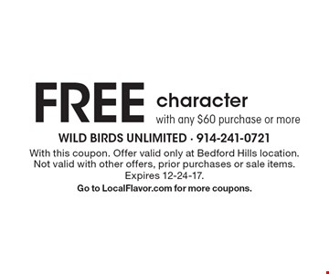 FREE character with any $60 purchase or more. With this coupon. Offer valid only at Bedford Hills location. Not valid with other offers, prior purchases or sale items. Expires 12-24-17. Go to LocalFlavor.com for more coupons.