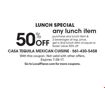 Lunch Special 50% Off any lunch item purchase any lunch item & 2 beverages at reg. price, get a 2nd lunch item of equal or lesser value 50% off. With this coupon. Not valid with other offers. Expires 7-28-17.Go to LocalFlavor.com for more coupons.