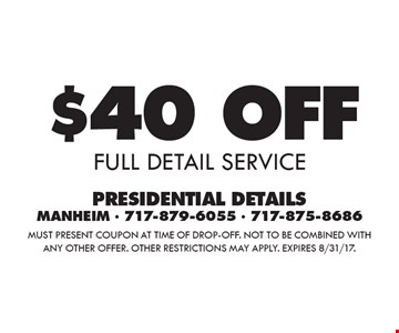 $40 Off full detail service. Must present coupon at time of drop-off. Not to be combined with any other offer. Other restrictions may apply. Expires 8/31/17.