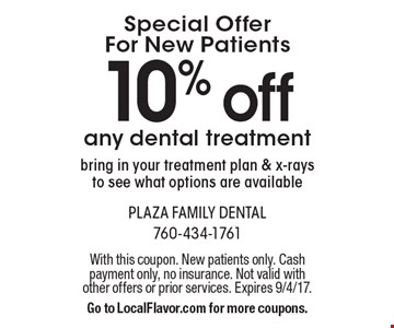 Special Offer For New Patients - 10% off any dental treatment. Bring in your treatment plan & x-rays to see what options are available. With this coupon. New patients only. Cash payment only, no insurance. Not valid with other offers or prior services. Expires 9/4/17. Go to LocalFlavor.com for more coupons.