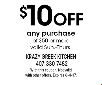 $10 OFF any purchase of $50 or more valid Sun.-Thurs.. With this coupon. Not valid with other offers. Expires 8-4-17.