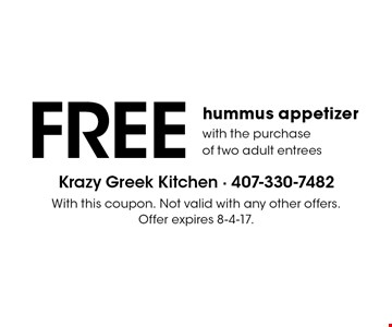 FREE hummus appetizer with the purchase of two adult entrees. With this coupon. Not valid with any other offers. Offer expires 8-4-17.