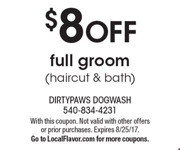 $8 OFF full groom (haircut & bath). With this coupon. Not valid with other offers or prior purchases. Expires 8/25/17. Go to LocalFlavor.com for more coupons.