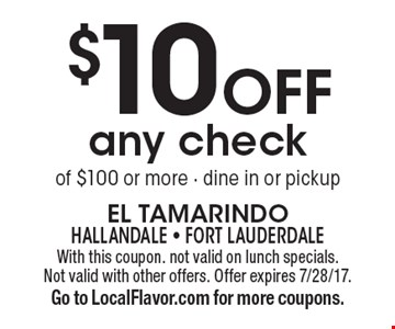 $10 Off any check of $100 or more - dine in or pickup. With this coupon. not valid on lunch specials. Not valid with other offers. Offer expires 7/28/17.Go to LocalFlavor.com for more coupons.