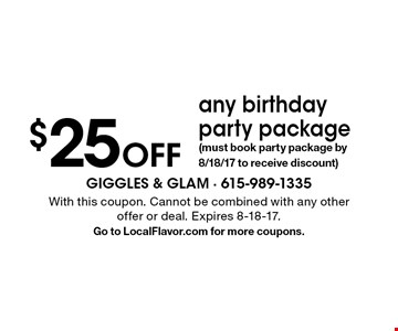 $25 Off any birthday party package (must book party package by 8/18/17 to receive discount). With this coupon. Cannot be combined with any other offer or deal. Expires 8-18-17. Go to LocalFlavor.com for more coupons.