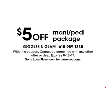 $5 Off mani/pedi package. With this coupon. Cannot be combined with any other offer or deal. Expires 8-18-17. Go to LocalFlavor.com for more coupons.