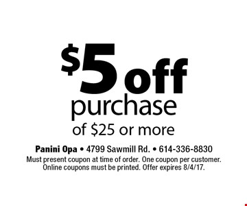 $5 off purchase of $25 or more. Must present coupon at time of order. One coupon per customer. Online coupons must be printed. Offer expires 8/4/17.