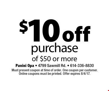 $10 off purchase of $50 or more. Must present coupon at time of order. One coupon per customer. Online coupons must be printed. Offer expires 8/4/17.