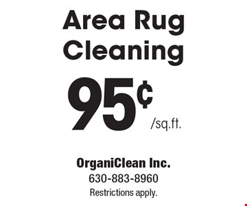 95¢/sq.ft. Area Rug Cleaning. Restrictions apply.