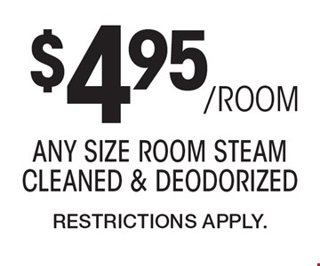 $4.95/ROOM any size room steam cleaned & deodorized. Restrictions Apply.