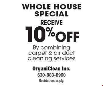 Whole House Special RECEIVE 10% OFF By combining carpet & air duct cleaning services. Restrictions apply.