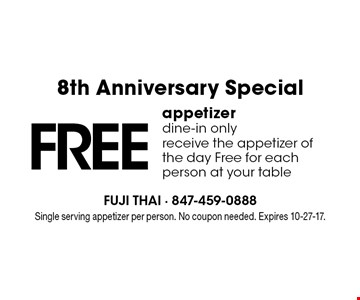 8th Anniversary Special! FREE appetizer, dine-in only. Receive the appetizer of the day Free for each person at your table. Single serving appetizer per person. No coupon needed. Expires 10-27-17.