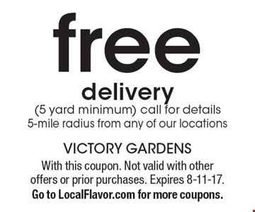 Free delivery (5 yard minimum). Call for details. 5-mile radius from any of our locations. With this coupon. Not valid with other offers or prior purchases. Expires 8-11-17. Go to LocalFlavor.com for more coupons.